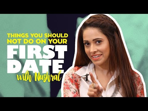 Indiatimes - Things You Should Not Do On Your First Date Ft. Nushrat Bharucha