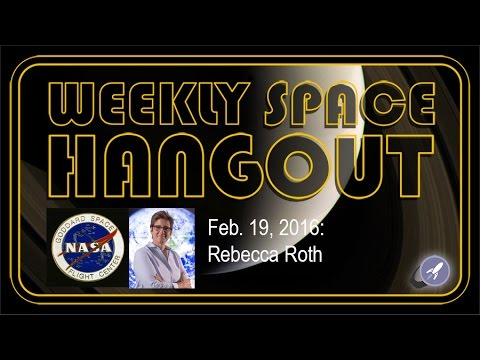 Weekly Space Hangout – Feb. 19, 2016: Rebecca Roth