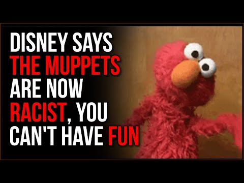 Disney Announces That MUPPETS Are Now Racist, You're Not Allowed To Like Things Say Woke Leftis
