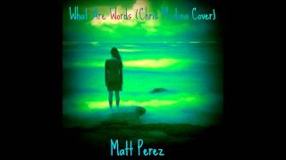 What Are Words (Chris Medina Vocal Cover)