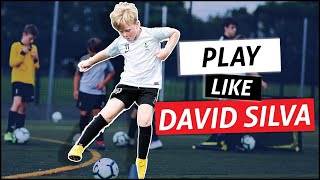 Play like David Silva | Wednesday 6th May