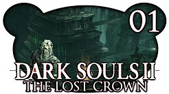 Let's Play Dark Souls 2: The Lost Crown (DLC Trilogie)