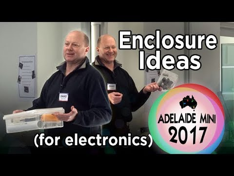 Adelaide Mini 2017 - Enclosure Ideas for Housing Electronics