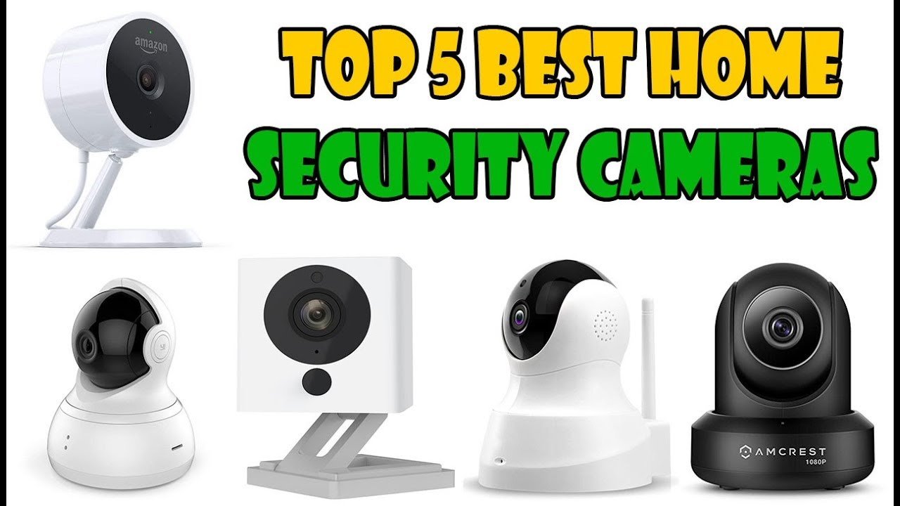Top 5 Best Home Security Cameras In Depth Review Youtube