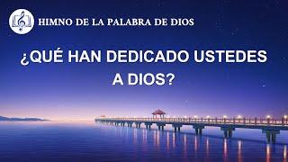 Canción cristiana | ¿Qué han dedicado ustedes a Dios?