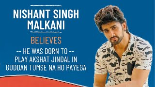Guddan Tumse Na Ho Payega actor Nishant Singh Malkani believes he was born to play Akshat Jindal