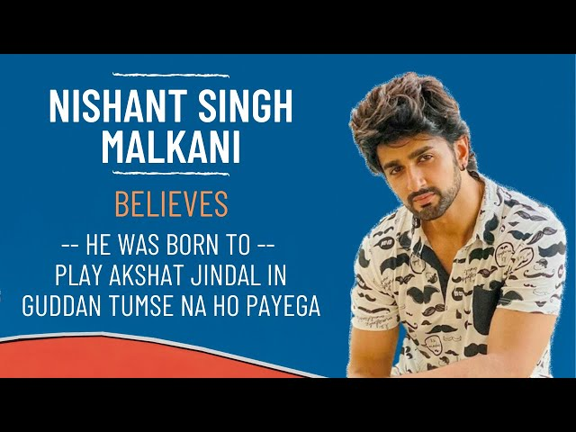 Guddan Tumse Na Ho Payega actor Nishant Singh Malkani believes he was born to play Akshat Jindal