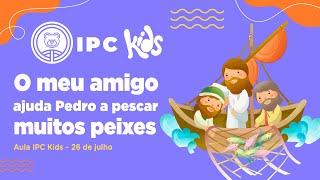 IPC Kids | Aula online 26 de julho - O meu amigo ajuda Pedro a pescar muitos peixes