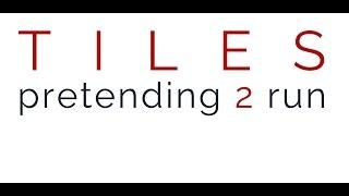 TILES - Pretending 2 Run (Trailer #1)