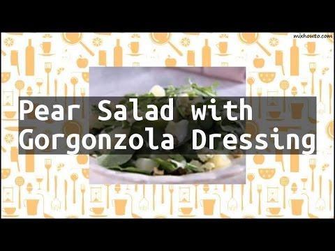 recipe-pear-salad-with-gorgonzola-dressing