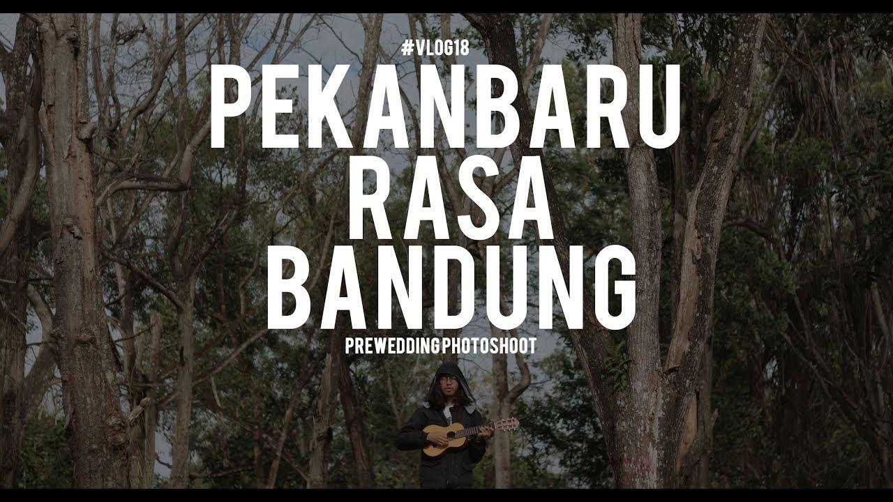 Vlog18 Pekanbaru Rasa Bandung Bts Prewedding Shoot Youtube