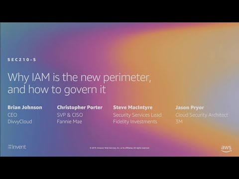 AWS re:Invent 2019: Why IAM is the new perimeter, and how to govern it (SEC210-S)