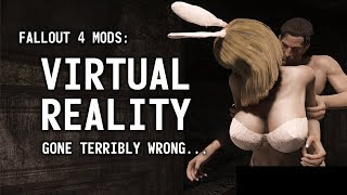 When virtual reality goes terribly wrong... - Fallout 4 Mods - Week 95