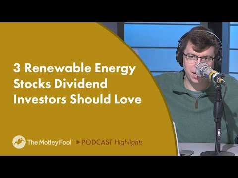 3 Renewable Energy Stocks Dividend Investors Should Love
