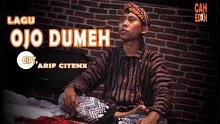 OJO DUMEH - Cipt Arif Citenx