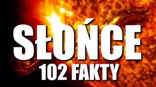 SŁOŃCE - 102 FAKTY