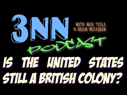 3NN Ep. 20 Is the United States still a British Colony?