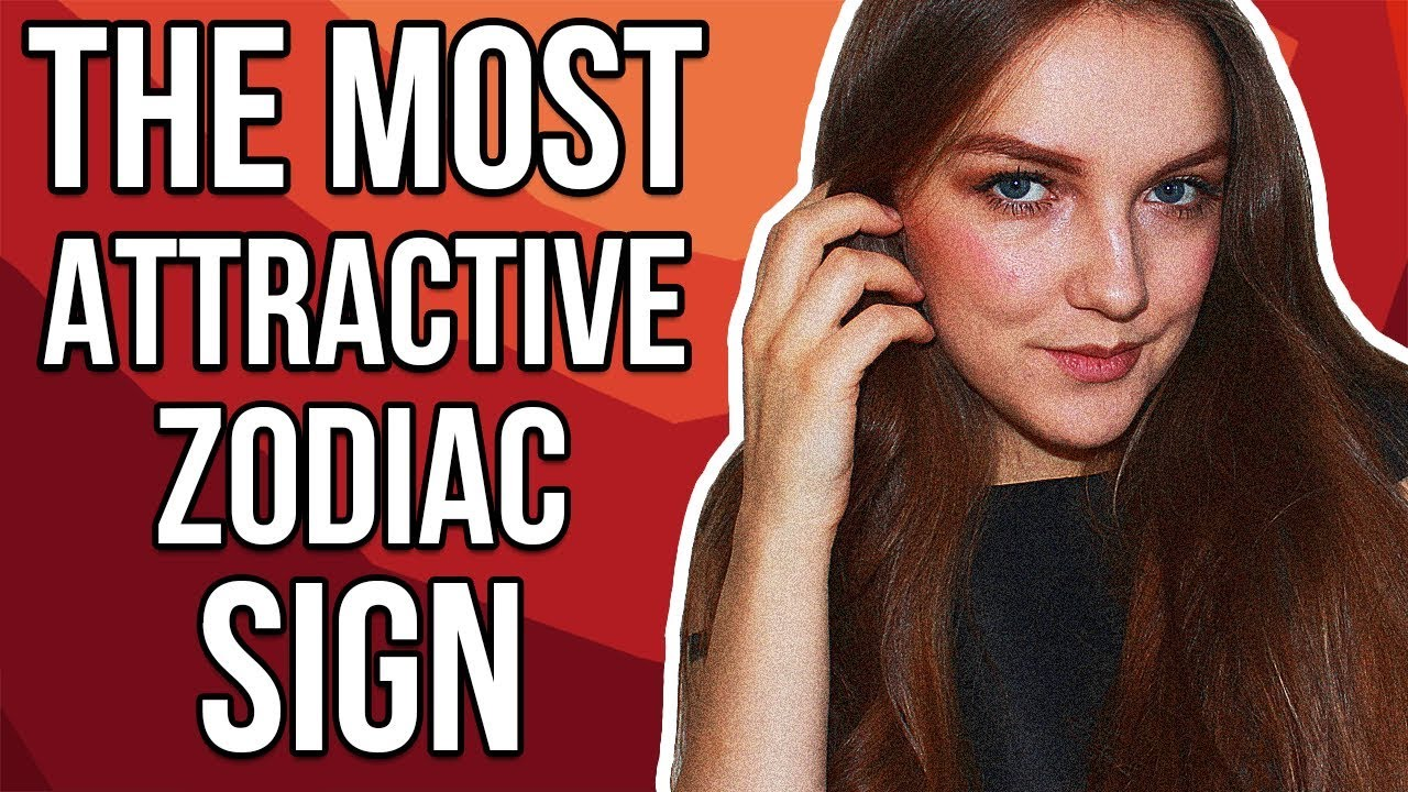 Most sign attractive what zodiac the is We Ranked