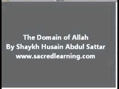 The Domain of Allah - Shaykh Husain Abdul Sattar