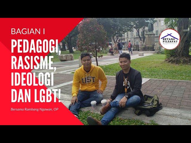 [PERSPEKTIF] BINCANG TENTANG PEDAGOGI, RASISME, IDEOLOGI DAN LGBT!!! Bersama Rambang Ngawan, OP