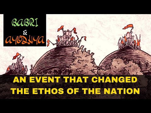 Babri Masjid and Ayodhya - An event that changed the ethos of the Nation