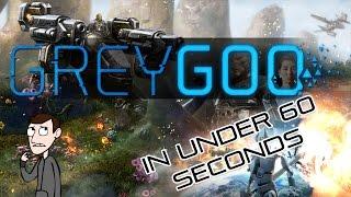 Grey Goo in under 60 Seconds!