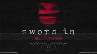 Sworn In - HELLUPUTMETHRU