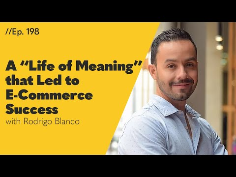 "How this Entrepreneur Created a ""Life of Meaning"" that Led to E-Commerce Success - 198"