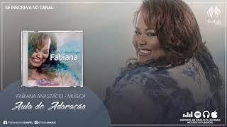 Fabiana Anastácio   Aula de Adoração
