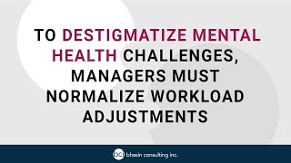 To Destigmatize Mental Health Challenges, Managers Must Normalize Workload Adjustments