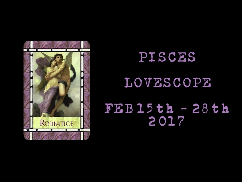 Pisces Lovescope - Feb 15th - 28th 2017