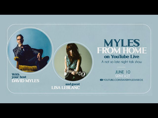 Myles From Home: David Myles on YouTube Live - A Not So Late Night Talk Show with Lisa LeBlanc