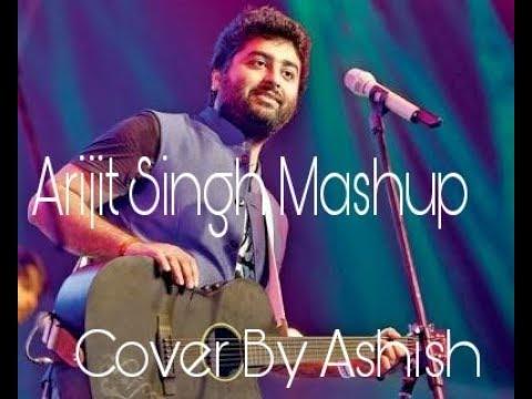 Arijit Singh Mashup Cover By Ashish Sen