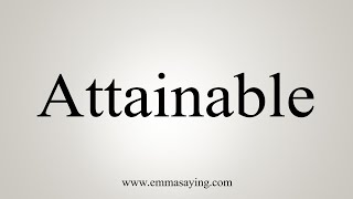 How To Say Attainable