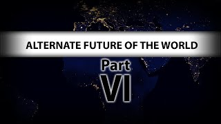 Alternate Future of the World - Part VI (Growth and Unification)
