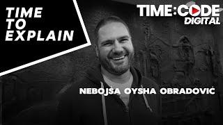 Time To Explain Ep 7 | Nebojša Oysha Obradović