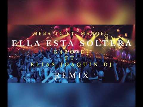 Ella esta soltera 😈 ✘ Seba Tc ft Manuel ✘ REMIX ✘ G43O-DJ - FT - Elias Joaquin DJ