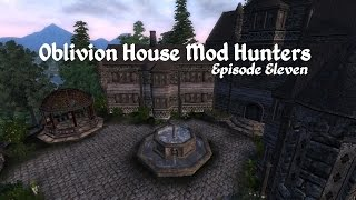 Oblivion House Mod Hunters - Episode 11