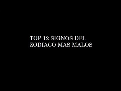 12 signos del zodiaco mas malos youtube - Signos del zodiaco en orden ...