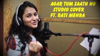 Agar Tum Saath Ho| ft. Rati Mehra |Unplugged |Cover |Tamasha| Ranbir Kapoor| Deepika Padukone
