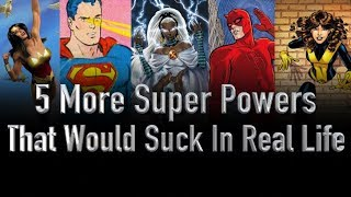 5 More Superpowers That Would Suck In Real Life