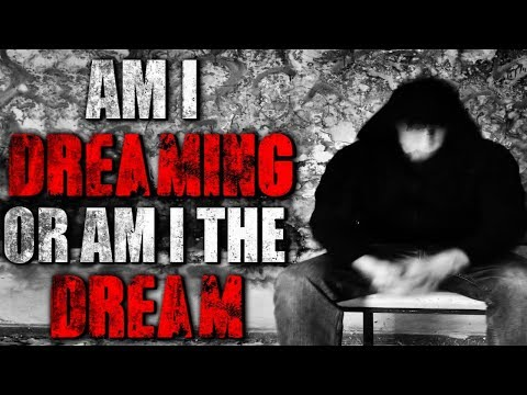"""Am I Dreaming, or Am I The Dream?"" Creepypasta"