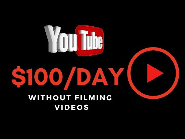 How To Make $100 Day On YouTube Without Filming Any Videos in 2019