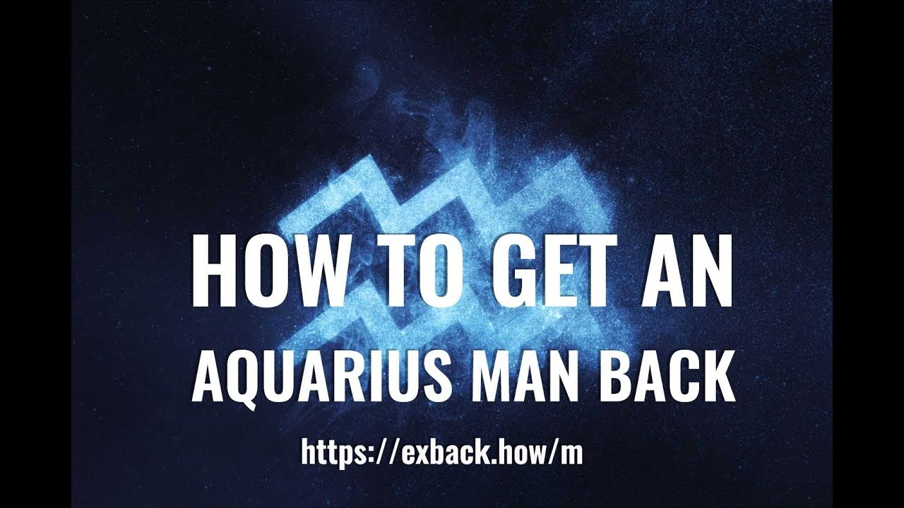Will an aquarius man come back after a breakup