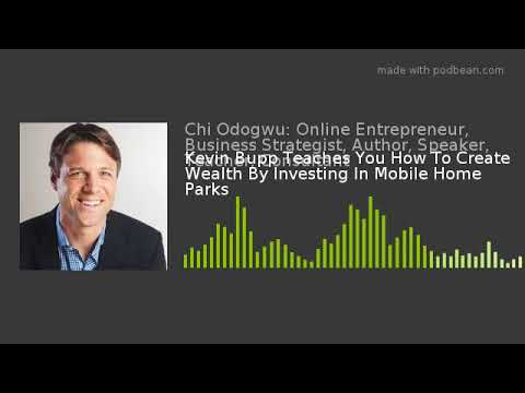 Kevin Bupp Teaches You How To Create Wealth By Investing In Mobile Home Parks