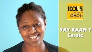 IDOLES - Yay Kaan ? - Carole