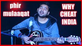 Phir Mulaaqat Cover |Why Cheat India | Emraan Hashmi Shreya D | Jubin Nautiyal Kunaal Rangon | 2019