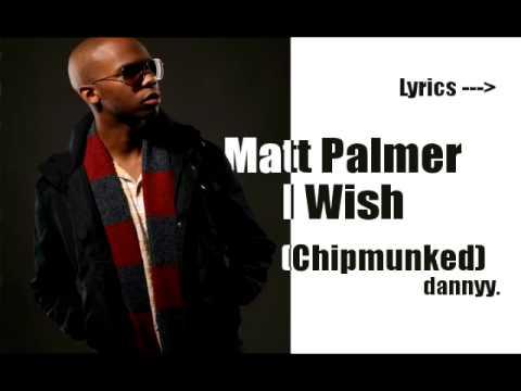 I Wish - Matt Palmer (Chipmunk Version) + Lyrics
