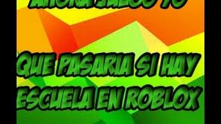 QUE PASARIA SI HUBIERA ESCUELA EN ROBLOX!!!