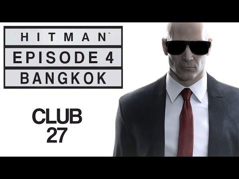 "Hitman - Let's Play (Blind) - Episode 4: Bangkok - ""Club 27"""